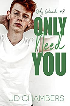 Only Need You (Only Colorado Book 3) by [Chambers, JD]