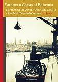 European Coasts of Bohemia : Negotiating the Danube-Oder-Elbe Canal in a Troubled Twentieth Century, Janac, Jiri, 9089645012