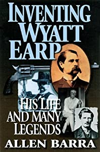 Inventing Wyatt Earp: His Life and Many Legends by Allen Barra (1998-12-03) by Carroll & Graf Pub