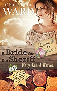 A Mail Order Bride for the Sheriff: Mary Ann & Warren (Love by Mail Book 4) by [Ward, Christina]