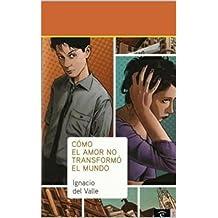 Cómo el amor no transformó el mundo (Spanish Edition)