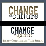Change the Culture, Change the Game: The Breakthrough Strategy for Energizing Your Organization and Creating Accountability for Results | Roger Connors,Tom Smith