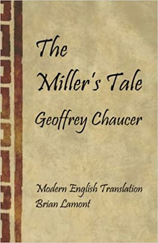 The Millers Tale Modern English Translation Canterbury Tales Geoffrey Chaucer Brian Lamont 9781541261822 Amazon Books