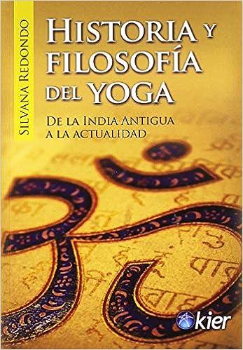Historia y filosofía del Yoga: De la India antigua a la ...