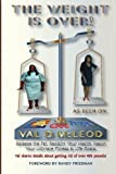 img - for The Weight Is Over!: Release the Fat. Reclaim Your Health. Reach Your Ultimate Fitness & Life Goals by Val D. McLeod (2014-05-12) book / textbook / text book