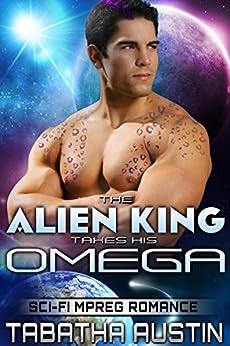 The Alien King Takes His Omega (Science Fiction Mpreg Non Shifter): Sci-Fi Mpreg Romance by [Austin, Tabatha]