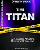 img - for Time Titan - Be A Success At Time Management! time management tips,time management made simple,time management books,best time management,time management training,time management techniques book / textbook / text book