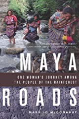 Maya Roads: One Woman's Journey Among the People of the Rainforest by Mary Jo McConahay (2011-08-01)