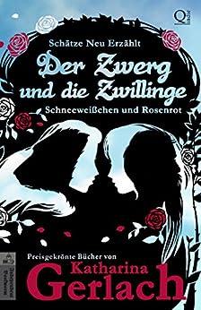 Der Zwerg und die Zwillinge: Schneeweißchen und Rosenrot (Schätze Neu Erzählt 1) (German Edition) by [Gerlach, Katharina]