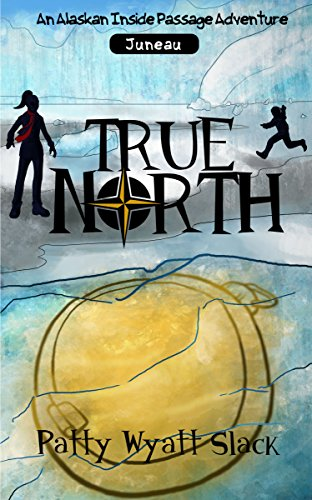 True North (An Alaskan Inside Passage Adventure Book 1) by [Slack, Patty Wyatt]