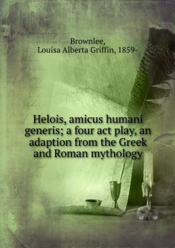 Helois Amicus Humani Generis: A Four Act Play (The Hero of the Gods)