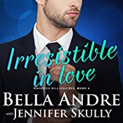 Irresistible in Love: The Maverick Billionaires, Book 4 | Bella Andre, Jennifer Skully