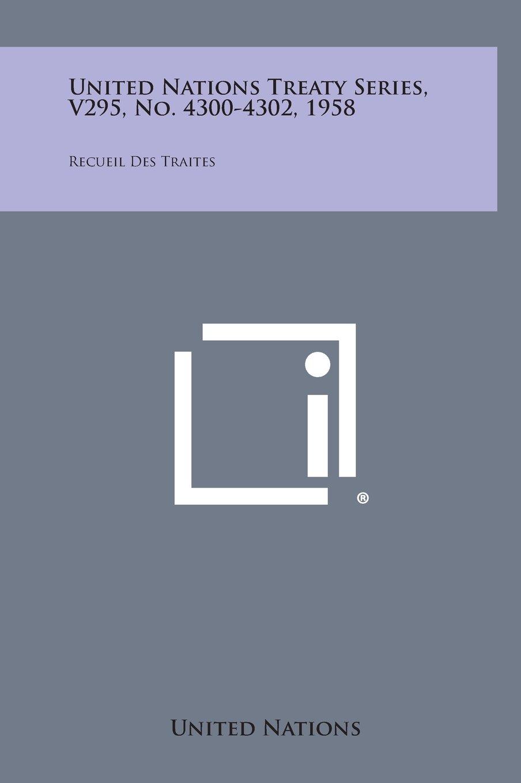 Download United Nations Treaty Series, V295, No. 4300-4302, 1958: Recueil Des Traites ebook