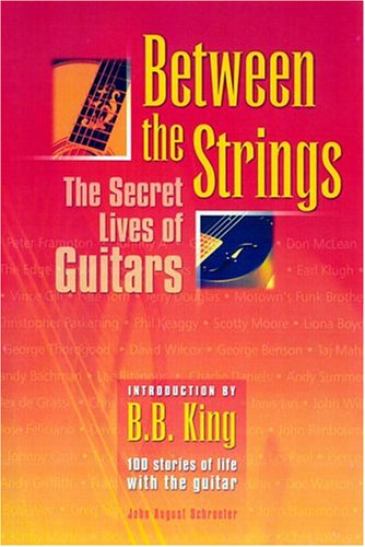 Between the Strings: The Secret Lives of Guitars John Schroeter