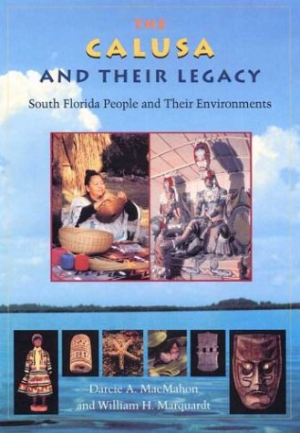 (The Calusa and Their Legacy: South Florida People and Their Environments (Native Peoples, Cultures, and Places of the Southeastern United States))