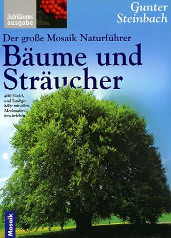Der grosse Mosaik Naturführer Bäume und Sträucher: 400 Nadel- und Laubgehölze mit allen Merkmalen beschrieben