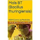 Maïs BT (Bacillus thuringiensis): OGM Contre Les Pesticides (French Edition)