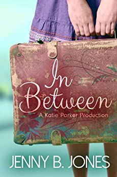 In Between (A Katie Parker Production, Book 1) by [Jones, Jenny B.]