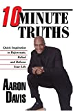 10 Minute Truths, Aaron Davis, 059577461X