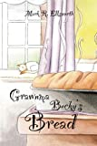 Grawnma Becky's Bread, Mark R. Ellsworth, 0805966315
