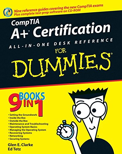 CompTIA A+ Certification All-In-One Desk Reference For Dummies (For Dummies (Computers))