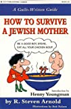 How to Survive a Jewish Mother, R. Steven Arnold, 1576440052