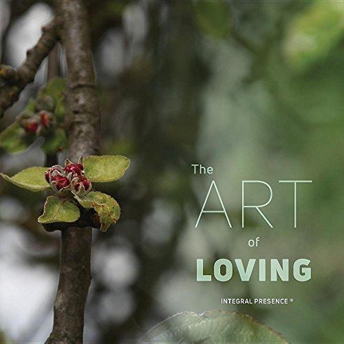 The art of loving: Integral Presence ®