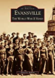 Evansville: The World War II Years (IN) (Images of America)