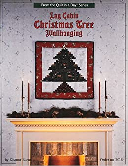 Log Cabin Christmas Tree Wallhanging Burns Eleanor 9780922705290 Amazon Com Books