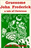 img - for Gruesome John Frederick: A Tale of Christmas book / textbook / text book