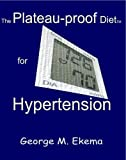 The Plateau-Proof Diet for Hypertension, George Ekema, 0976815079