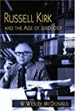 Russell Kirk and the Age of Ideology, McDonald, W. Wesley, 0826215122