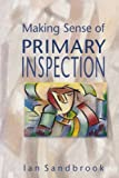 img - for Making Sense Of Primary Inspection by Sandbrook Ian (1996-01-09) Paperback book / textbook / text book