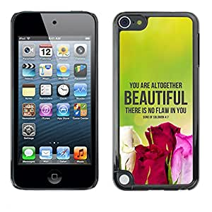 Qstar Arte & diseño plástico duro Fundas Cover Cubre Hard Case Cover para Apple iPod Touch 5 (THERE IS NO FLAW IN YOU - SONG OF SOLOMON 4:7)