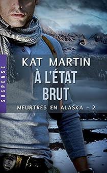 Meurtres en Alaska, tome 2 : À l'état brut par Martin