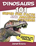 Dinosaurs: 101 Super Fun Facts And Amazing Pictures (Featuring The World s Top 1