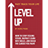 Level Up: How to Stop Feeling Stuck, Rapidly Learn New Skills, and Build the Career You Want (Life Mastery Book 5)