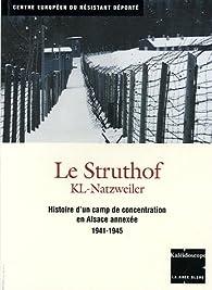 Le Struthof KL-Natzweiler. Histoire d'un camp de concentration en Alsace annexée, 1941-1945 par Robert Steegmann