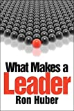 What Makes a Leader, Ron Huber, 1424191440