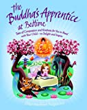 The Buddha's Apprentice at Bedtime: Tales of Compassion and Kindness for You to Read with Your Child - to Delight and Inspire
