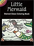 Little Mermaid Stained Glass Coloring Book (Dover Stained Glass Coloring Book)