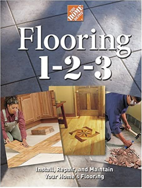 Flooring 1 2 3 Expert Advice On Design Installation And Repair Home Depot 1 2 3 The Home Depot 9780696215889 Amazon Com Books