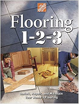 Flooring 1-2-3: Expert Advice on Design, Installation, and Repair ...