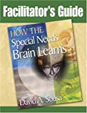 How the Special Needs Brain Learns Facilitator's Guide, David A. Sousa, 1412952875