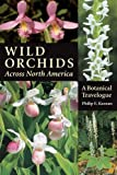 Wild Orchids Across North America, Philip E. Keenan, 0881927201