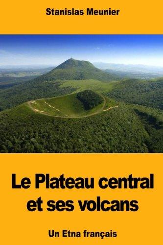 Le Plateau central et ses volcans: Un Etna français (French Edition)