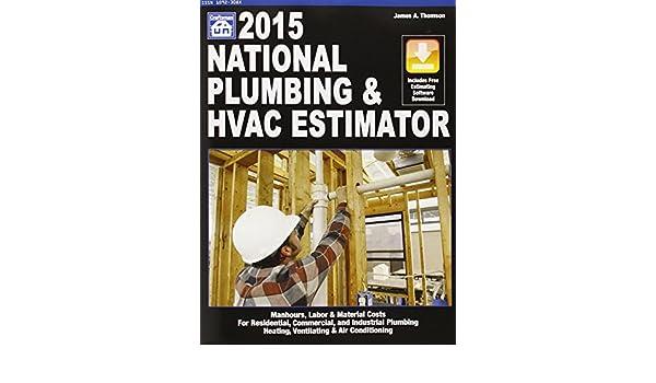 national plumbing hvac estimator 2015 national plumbing and hvac estimator james a thomson 9781572183100 amazoncom books