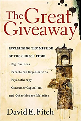 The great giveaway reclaiming the mission of the church from big the great giveaway reclaiming the mission of the church from big business parachurch organizations psychotherapy consumer capitalism and other modern fandeluxe Choice Image