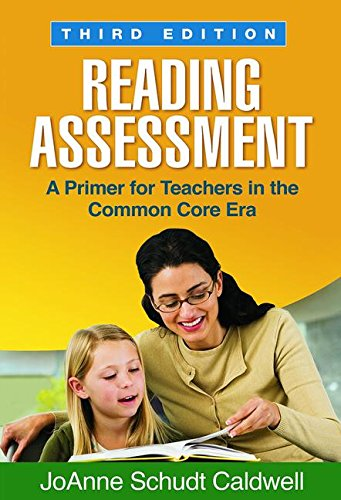 Reading Assessment, Third Edition: A Primer for Teachers in the Common Core Era (Solving Problems in the Teaching of Literacy (Paperback))