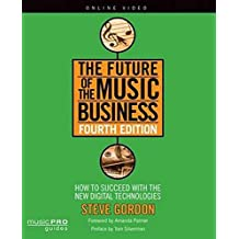 The Future of the Music Business: How to Succeed with New Digital Technologies Fourth Edition